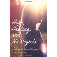 Hope, Healing, and No Regrets (when you see between the pain)